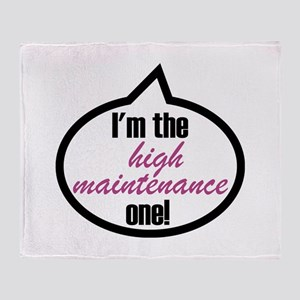 I'm the high maintenance one! Throw Blanket