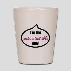 I'm the unpredictable one! Shot Glass