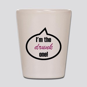 I'm the drunk one! Shot Glass
