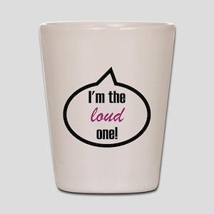 I'm the loud one Shot Glass
