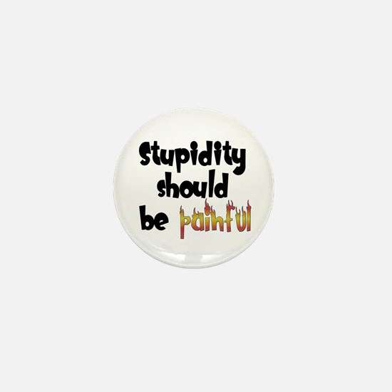 Stupidity Should Be Painful Mini Button