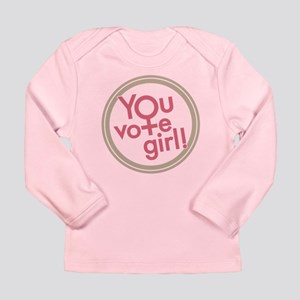 You vote girl! Long Sleeve Infant T-Shirt