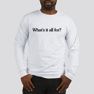What's it all for? Long Sleeve T-Shirt