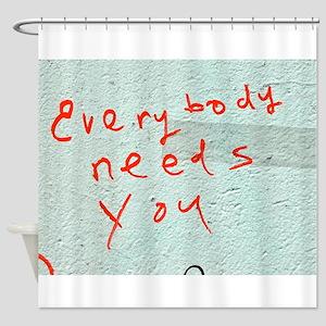 Street Wisdom: Everybody Needs You Shower Curtain