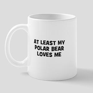 At Least My Polar Bear Loves  Mug