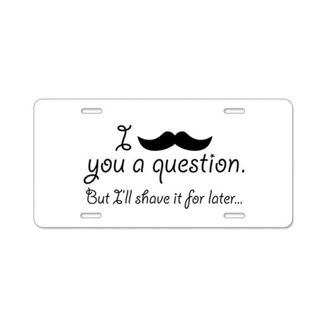 Mustache A Question Aluminum License Plate