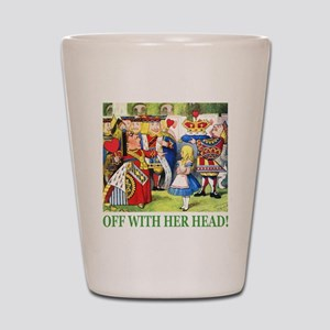 Off With Her Head! Shot Glass