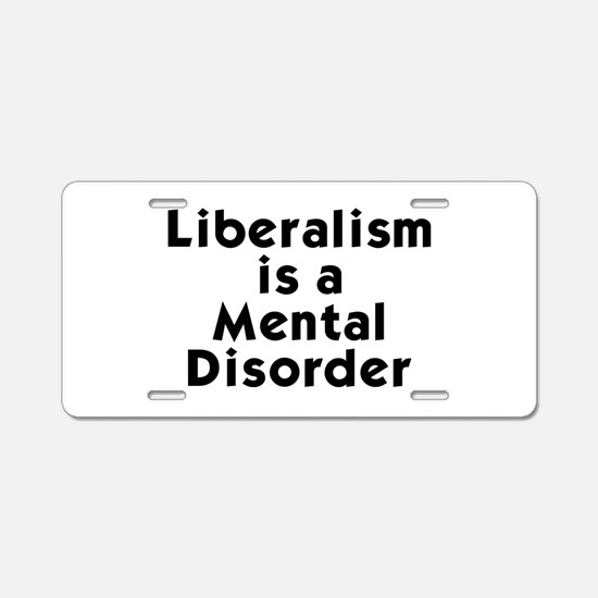 Liberalism is a Mental Disorder Aluminum License P