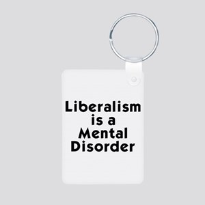 Liberalism is a Mental Disorder Aluminum Photo Key