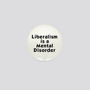 Liberalism is a Mental Disorder Mini Button