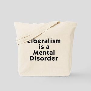 Liberalism is a Mental Disorder Tote Bag