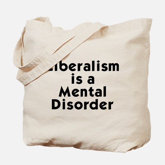 Liberalism is a Mental Disorder Tote Bag
