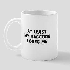 At Least My Raccoon Loves Me Mug