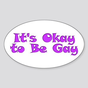 Its Okay to Be Gay Sticker (Oval)