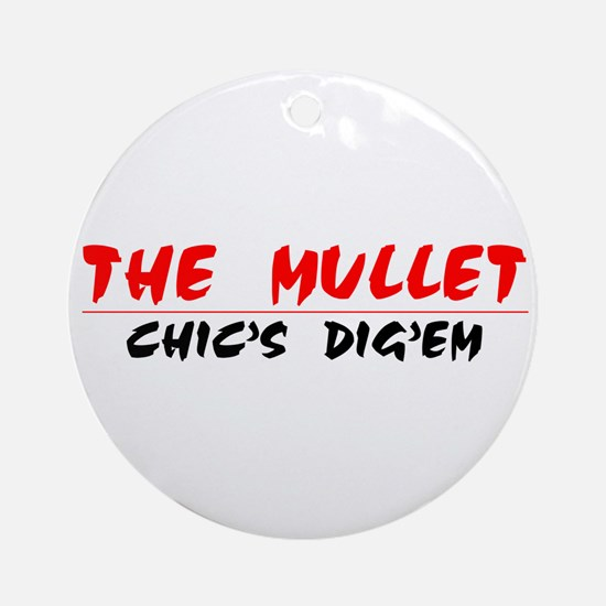 The Mullet...Chic's Dig'em!!! Ornament (Round)