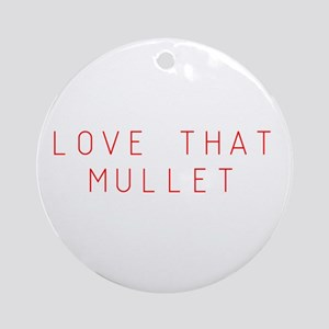 Love that Mullet Ornament (Round)