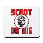 Scoot Or Die Mousepad