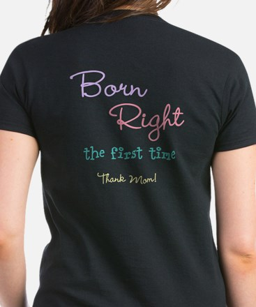Born Right the First Time Women's Dark T-Shirt