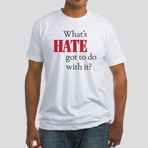 What's HATE got to do with it? Fitted T-Shirt