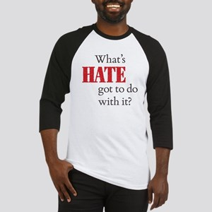 What's HATE got to do with it? Baseball Jersey