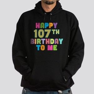 Happy 107th B-Day To Me Hoodie (dark)