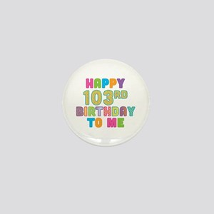 Happy 103rd B-Day To Me Mini Button
