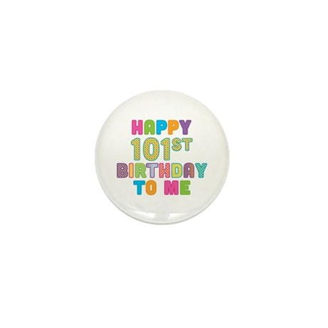 Happy 101st B-Day To Me Mini Button (100 pack)
