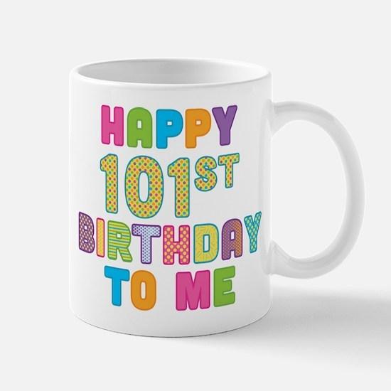 Happy 101st B-Day To Me Mug