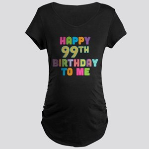Happy 99th B-Day To Me Maternity Dark T-Shirt