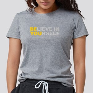 Believe in Yourself - Be You Womens Tri-blend T-Sh