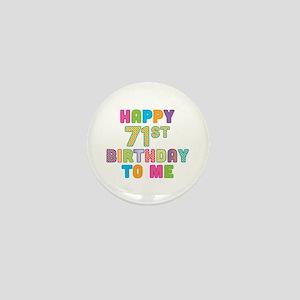 Happy 71st B-Day To Me Mini Button