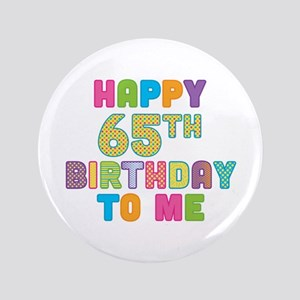 """Happy 65th B-Day To Me 3.5"""" Button"""