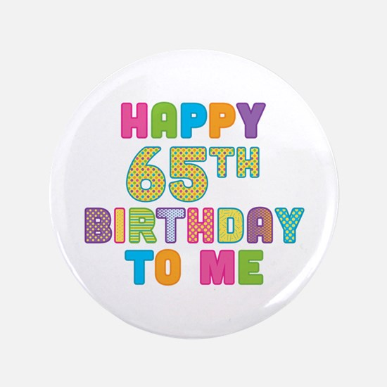 "Happy 65th B-Day To Me 3.5"" Button"