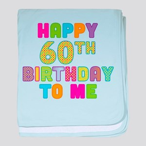Happy 60th B-Day To Me baby blanket