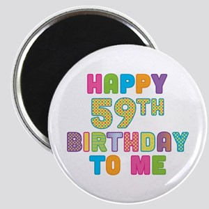 Happy 59th B-Day To Me Magnet