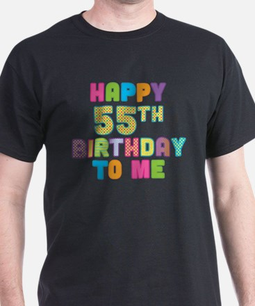 Happy 55th B-Day To Me T-Shirt