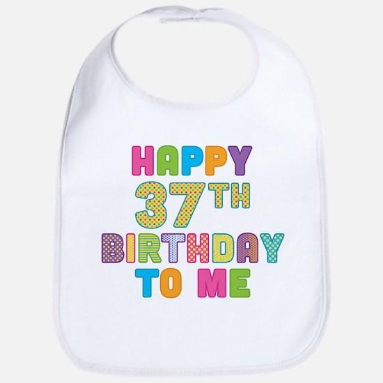 Happy 37th B-Day To Me Bib