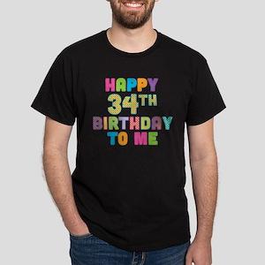 Happy 34th B-Day To Me Dark T-Shirt