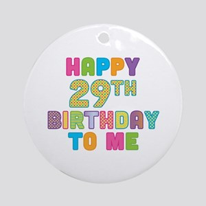Happy 29th B-Day To Me Ornament (Round)