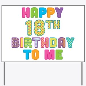 Happy 18th B-Day To Me Yard Sign