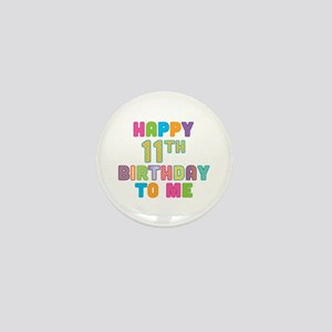 Happy 11th B-Day To Me Mini Button