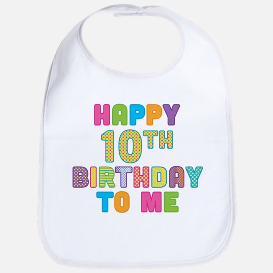 Happy 10th B-Day To Me Bib