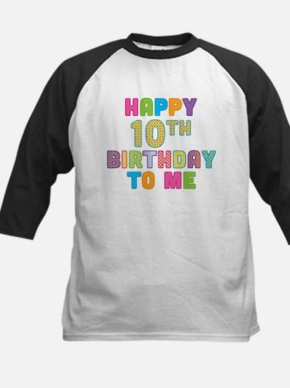 Happy 10th B-Day To Me Kids Baseball Jersey