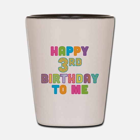 Happy 3st B-Day To Me Shot Glass