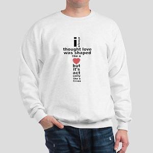 Love is shaped like a cross Sweatshirt