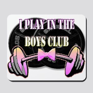 I play in the boys club Mousepad