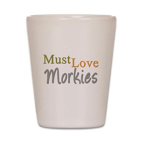 MUST LOVE Morkies Shot Glass