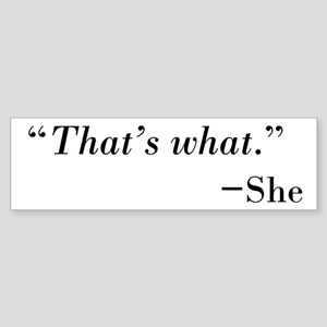 That's What --She Sticker (Bumper)