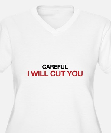 Careful, I will cut you T-Shirt