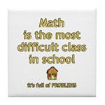 Math is a difficult class in school Tile Coaster